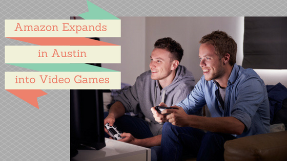 Amazon Expands In Austin Into Video Games