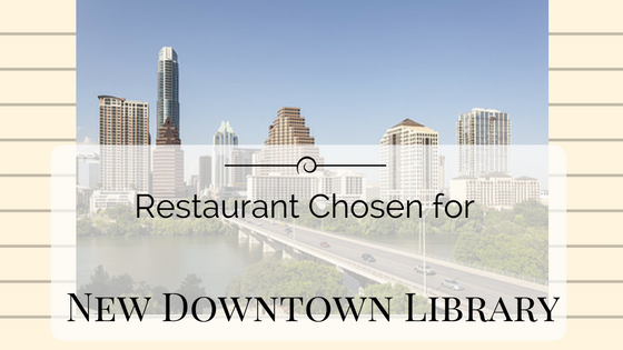 Restaurant Chosen for New Downtown Austin Library