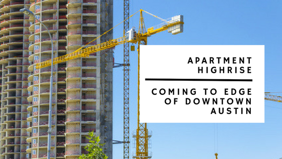 Apartment Highrise Coming to Edge of Downtown Austin